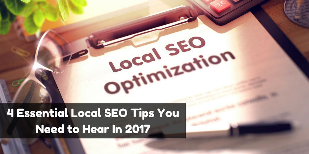4 Essential Local SEO Tips You Need to Hear in 2017