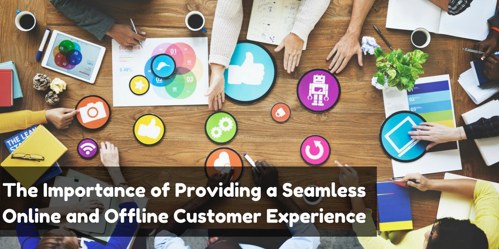 The Importance of Providing a Seamless Online and Offline Customer Experience
