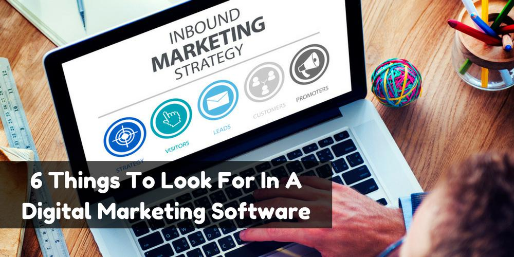 6 Things To Look For In A Digital Marketing Software